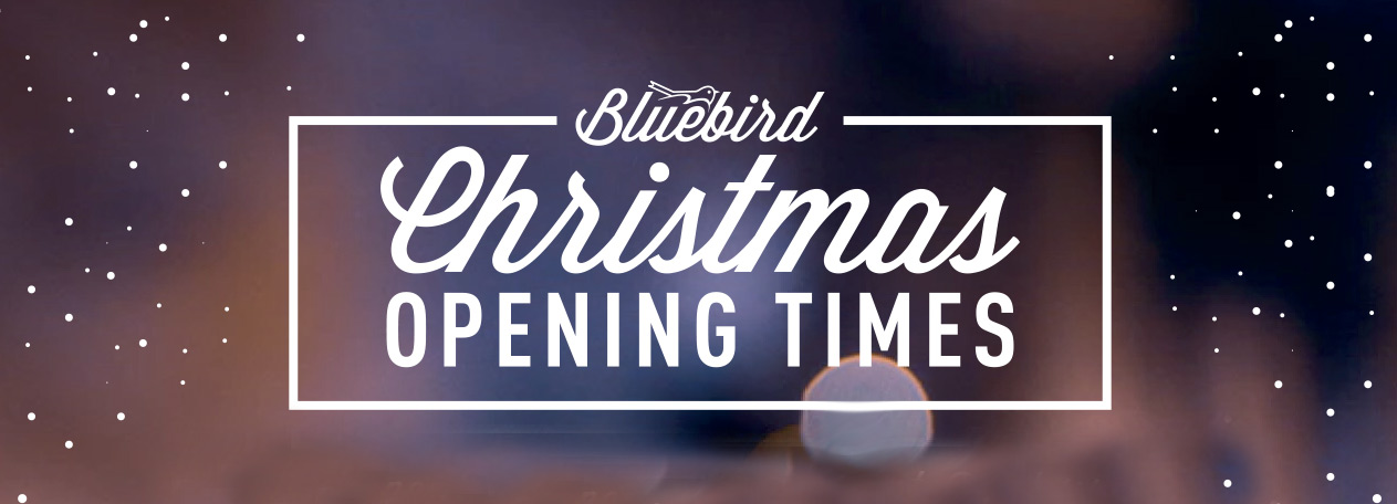 Bluebird Christmas Opening Hours